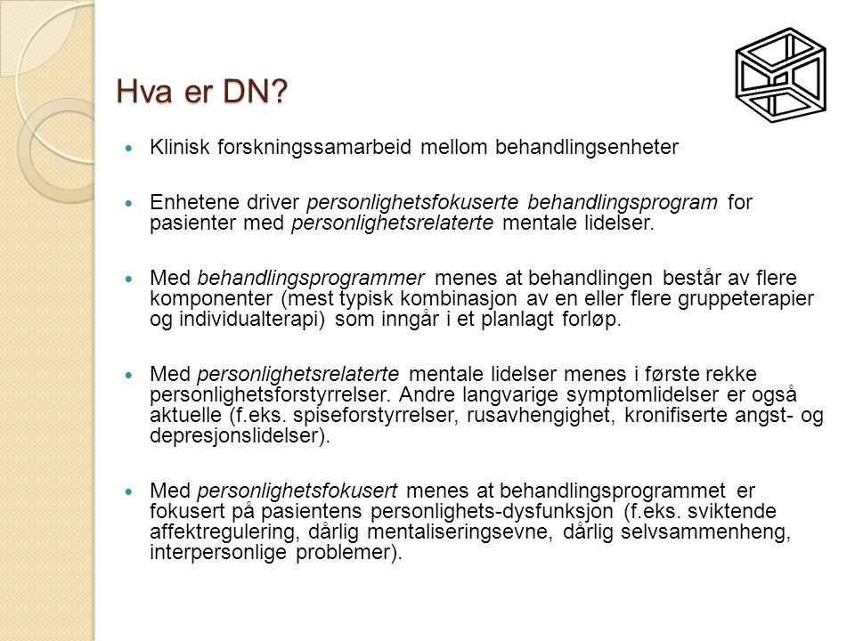 Hva er DN?  Klinisk forskningssamarbeid mellom behandlingsenheter  Enhetene driver personlighetsfokuserte behandlingsprogram for pasienter med perso