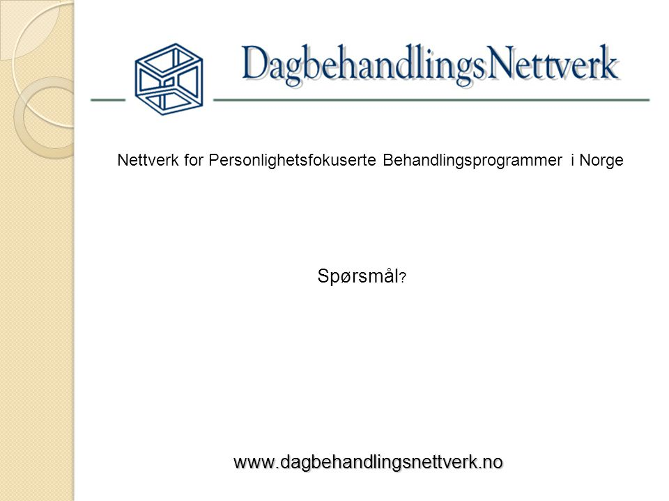 Nettverk for Personlighetsfokuserte Behandlingsprogrammer i Norge Spørsmål ? www.dagbehandlingsnettverk.no