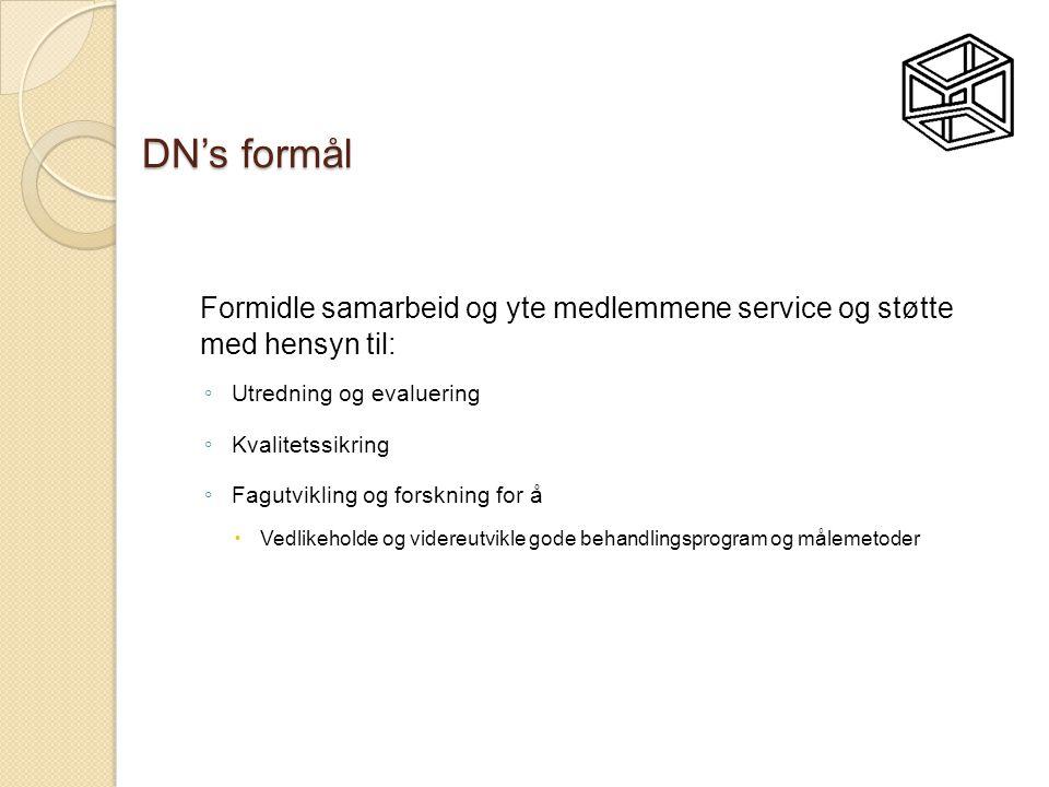 DN's formål Formidle samarbeid og yte medlemmene service og støtte med hensyn til: ◦ Utredning og evaluering ◦ Kvalitetssikring ◦ Fagutvikling og fors