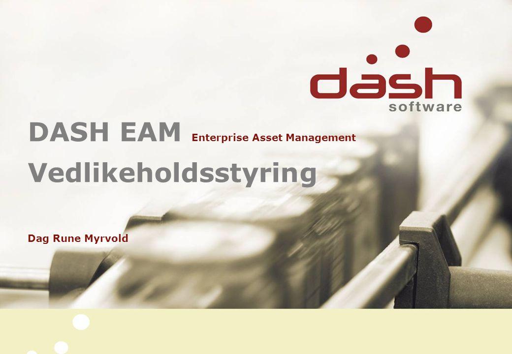 DASH EAM Enterprise Asset Management Vedlikeholdsstyring Dag Rune Myrvold