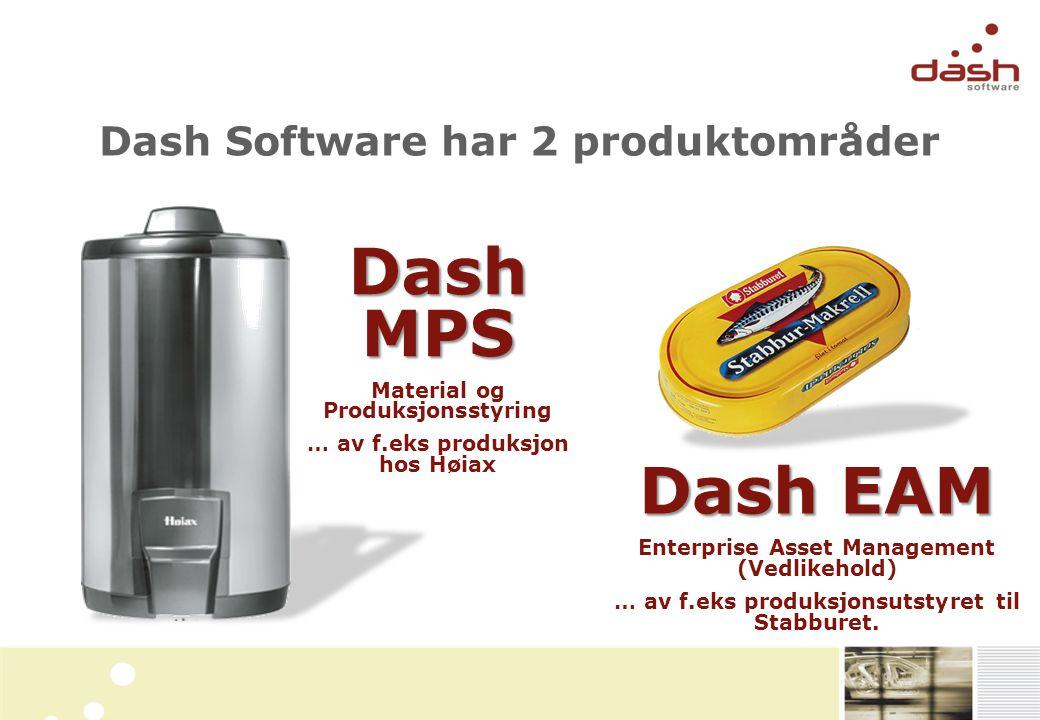 Dash Software har 2 produktområder Dash MPS Material og Produksjonsstyring … av f.eks produksjon hos Høiax Dash EAM Enterprise Asset Management (Vedlikehold) … av f.eks produksjonsutstyret til Stabburet.