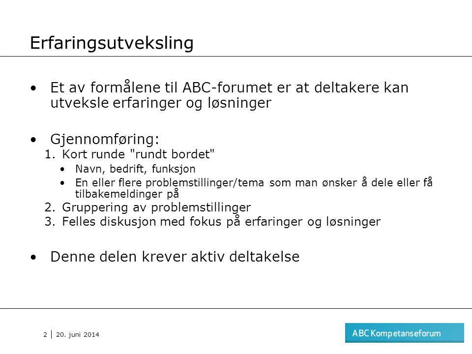 20. juni 2014 2 Erfaringsutveksling •Et av formålene til ABC-forumet er at deltakere kan utveksle erfaringer og løsninger •Gjennomføring: 1.Kort runde