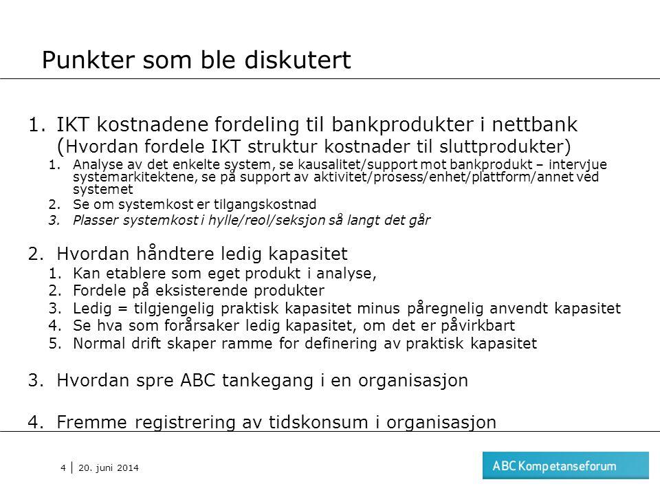 20. juni 2014 4 1.IKT kostnadene fordeling til bankprodukter i nettbank ( Hvordan fordele IKT struktur kostnader til sluttprodukter) 1.Analyse av det