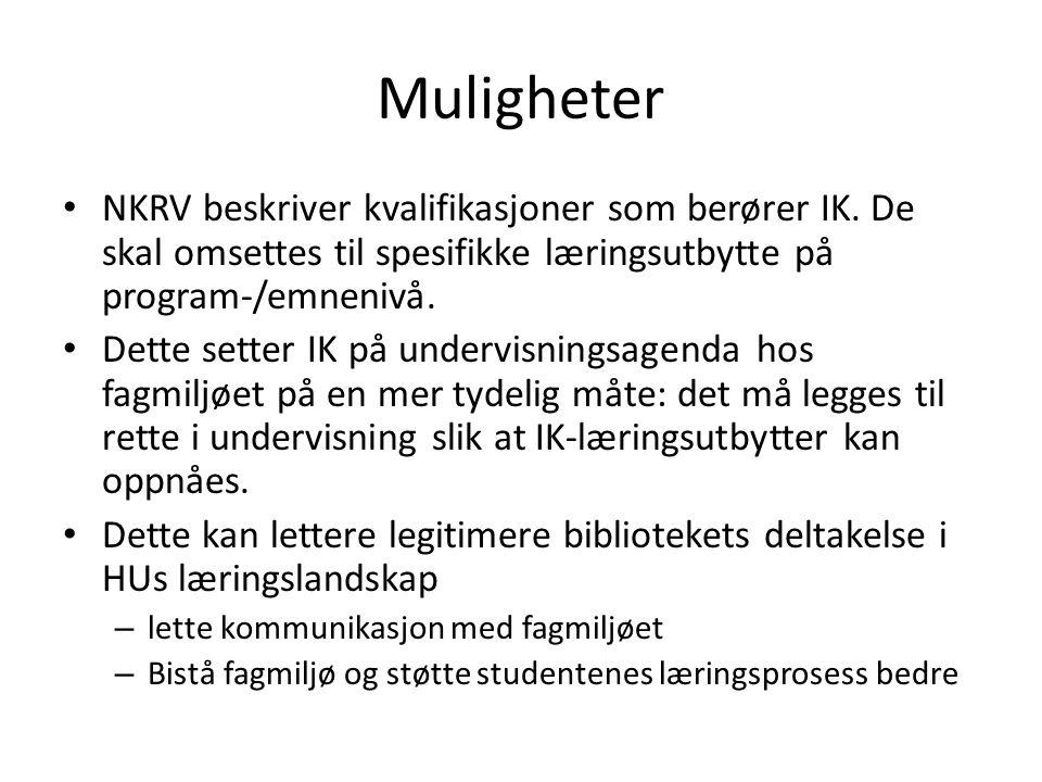 Muligheter • NKRV beskriver kvalifikasjoner som berører IK. De skal omsettes til spesifikke læringsutbytte på program-/emnenivå. • Dette setter IK på