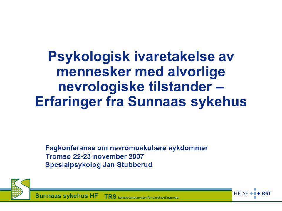 Sunnaas sykehus HF TRS kompetansesenter for sjeldne diagnoser Psykologisk ivaretakelse av mennesker med alvorlige nevrologiske tilstander – Erfaringer