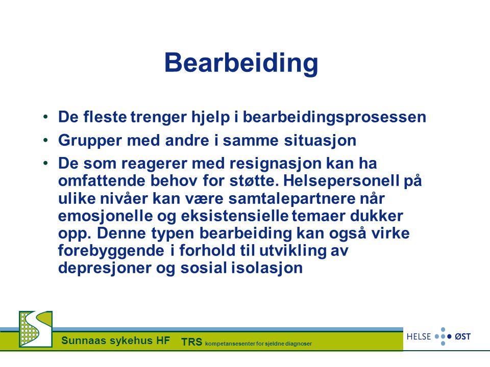 Sunnaas sykehus HF TRS kompetansesenter for sjeldne diagnoser Bearbeiding •De fleste trenger hjelp i bearbeidingsprosessen •Grupper med andre i samme