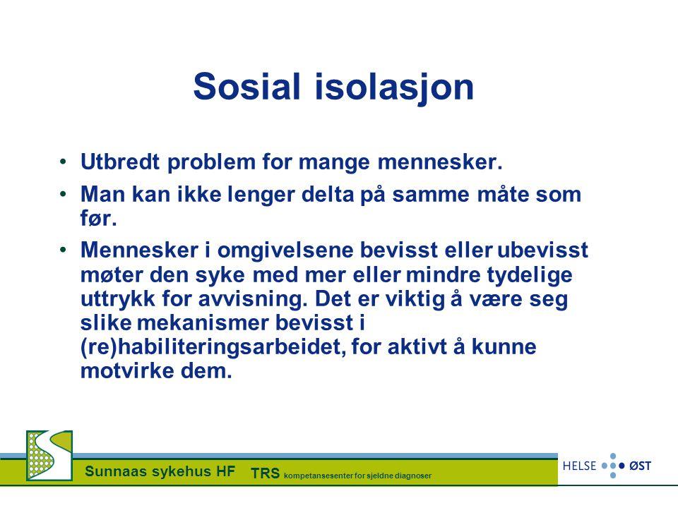Sunnaas sykehus HF TRS kompetansesenter for sjeldne diagnoser Sosial isolasjon •Utbredt problem for mange mennesker. •Man kan ikke lenger delta på sam