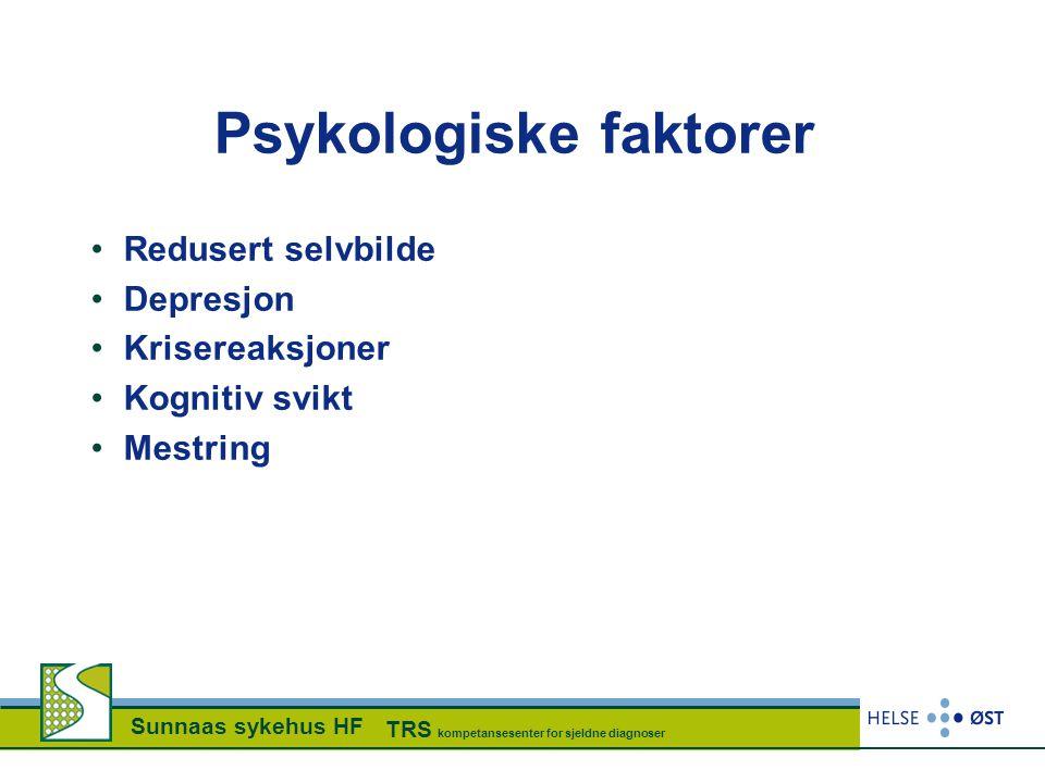Sunnaas sykehus HF TRS kompetansesenter for sjeldne diagnoser Psykologiske faktorer •Redusert selvbilde •Depresjon •Krisereaksjoner •Kognitiv svikt •M