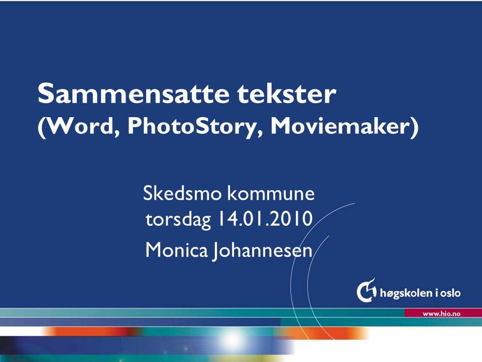 Høgskolen i Oslo Sammensatte tekster (Word, PhotoStory, Moviemaker) Skedsmo kommune torsdag 14.01.2010 Monica Johannesen