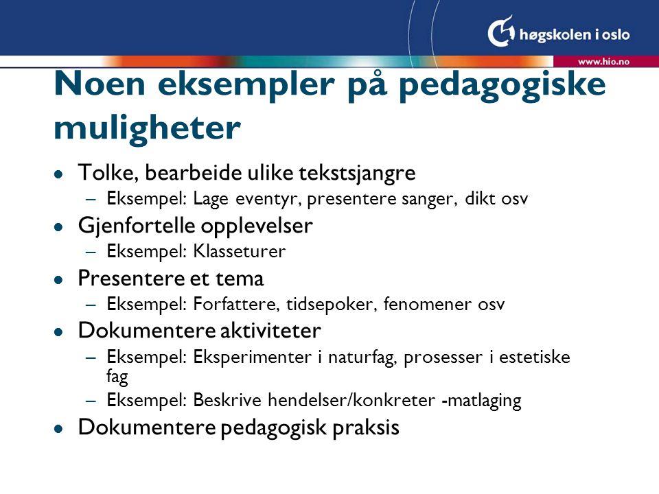 Noen eksempler på pedagogiske muligheter l Tolke, bearbeide ulike tekstsjangre –Eksempel: Lage eventyr, presentere sanger, dikt osv l Gjenfortelle opp