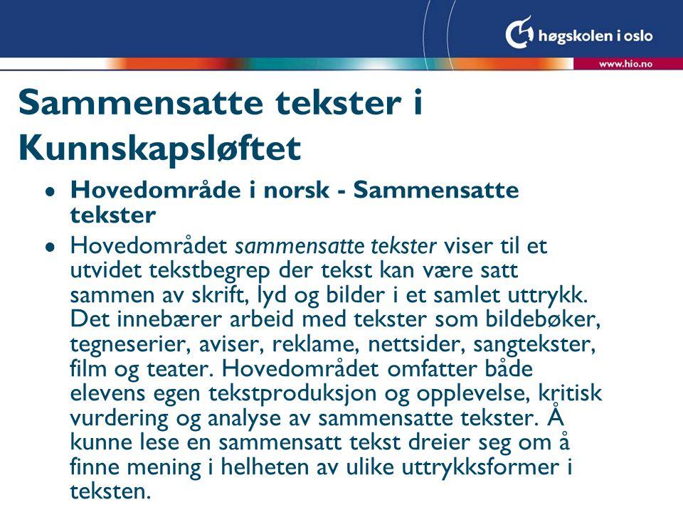 Sammensatte tekster i Kunnskapsløftet l Hovedområde i norsk - Sammensatte tekster l Hovedområdet sammensatte tekster viser til et utvidet tekstbegrep