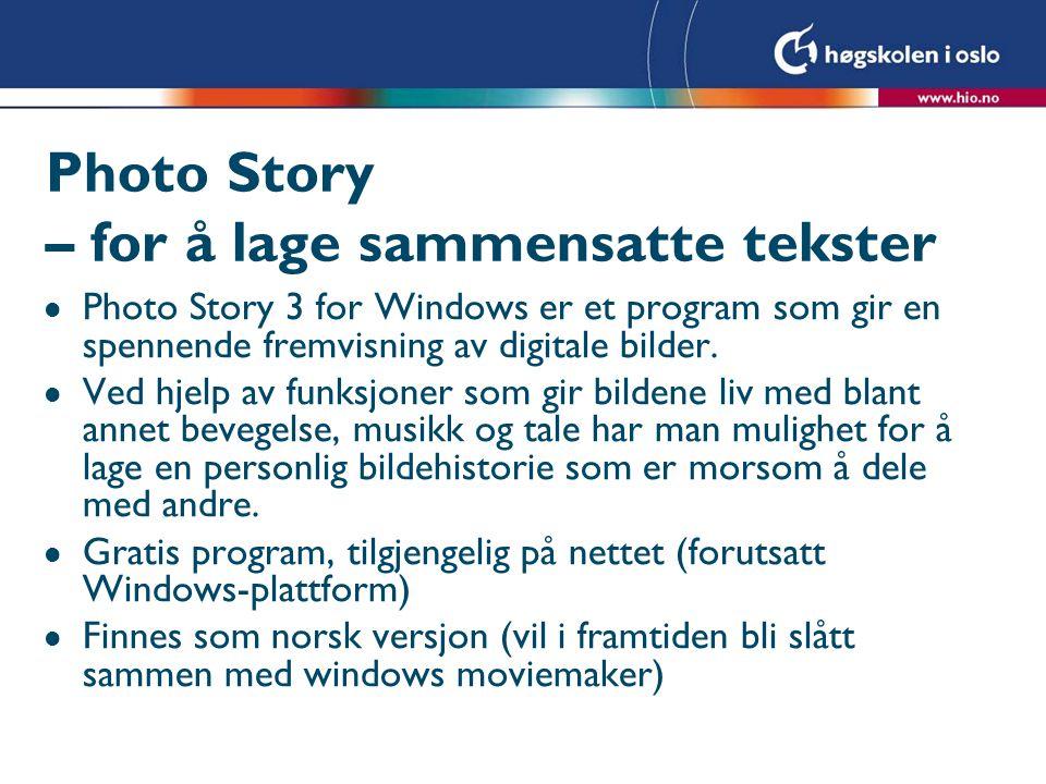 Photo Story – for å lage sammensatte tekster l Photo Story 3 for Windows er et program som gir en spennende fremvisning av digitale bilder. l Ved hjel