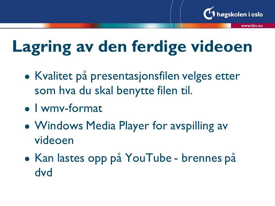 Lagring av den ferdige videoen l Kvalitet på presentasjonsfilen velges etter som hva du skal benytte filen til. l I wmv-format l Windows Media Player