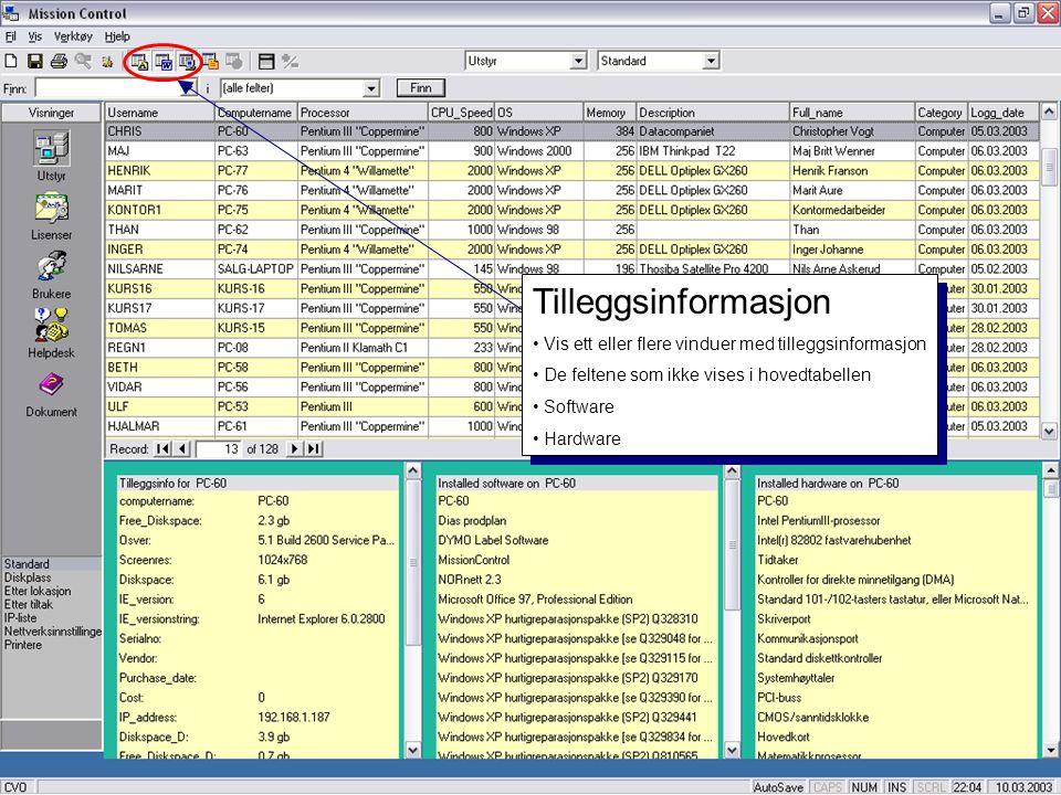 Tilleggsinformasjon • Vis ett eller flere vinduer med tilleggsinformasjon • De feltene som ikke vises i hovedtabellen • Software • Hardware Tilleggsin