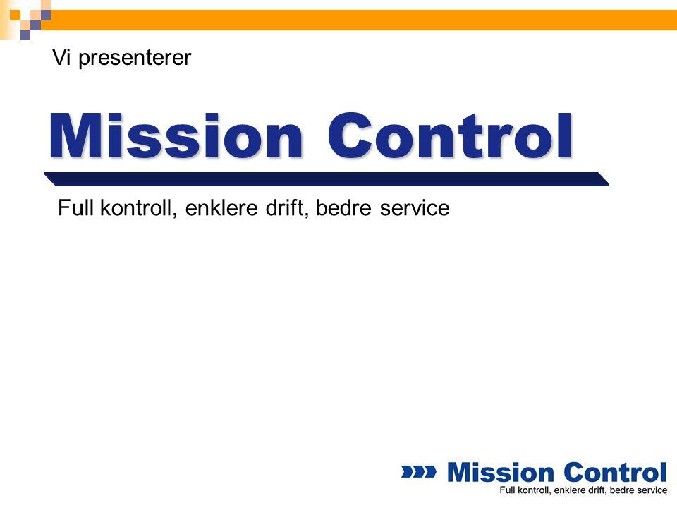 Vi presenterer Mission Control Full kontroll, enklere drift, bedre service
