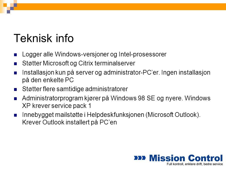 Teknisk info  Logger alle Windows-versjoner og Intel-prosessorer  Støtter Microsoft og Citrix terminalserver  Installasjon kun på server og adminis
