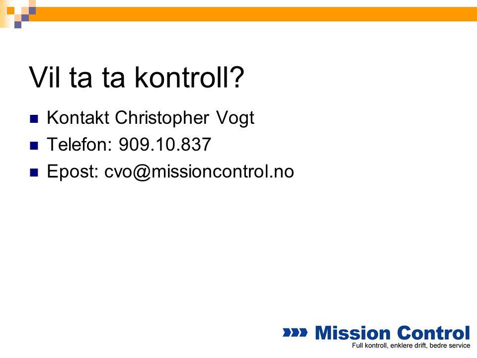 Vil ta ta kontroll?  Kontakt Christopher Vogt  Telefon: 909.10.837  Epost: cvo@missioncontrol.no
