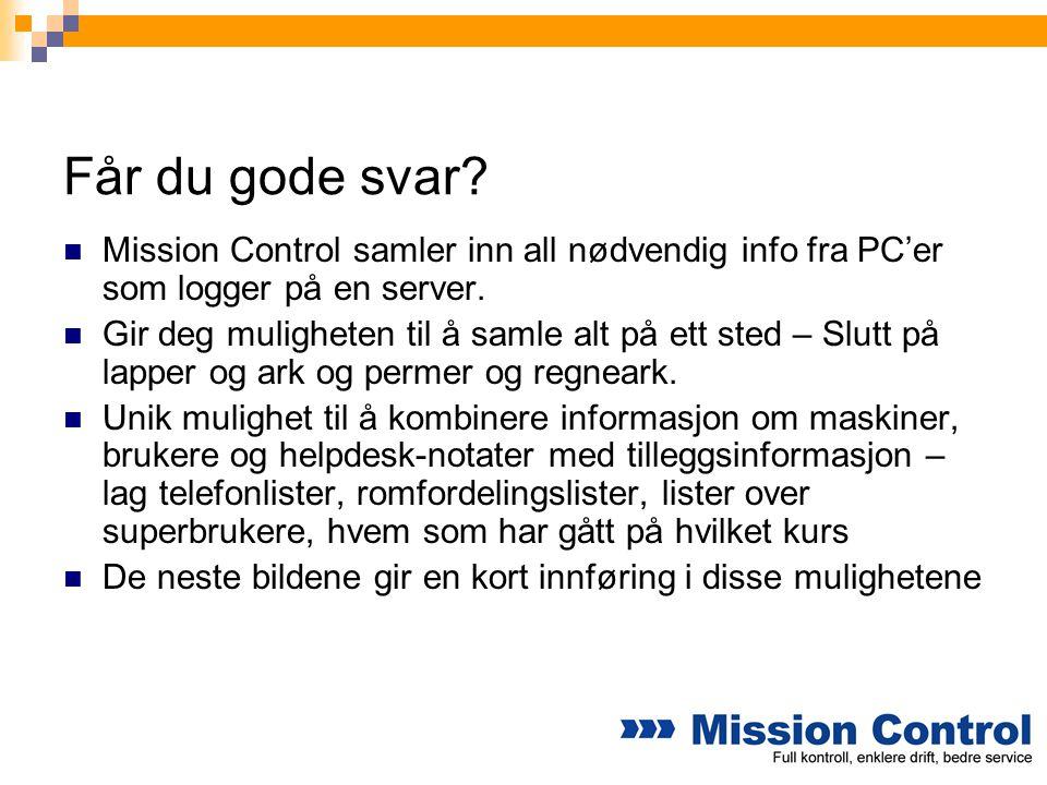 Får du gode svar?  Mission Control samler inn all nødvendig info fra PC'er som logger på en server.  Gir deg muligheten til å samle alt på ett sted