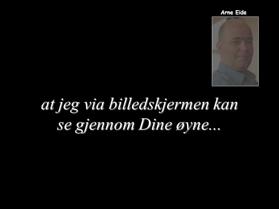 Tross at dette er et vanlig program, vil Du få se... Arne Eide