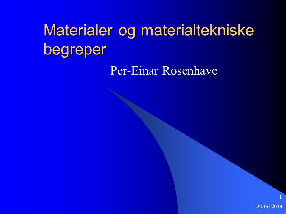 20.06.2014 1 Materialer og materialtekniske begreper Per-Einar Rosenhave