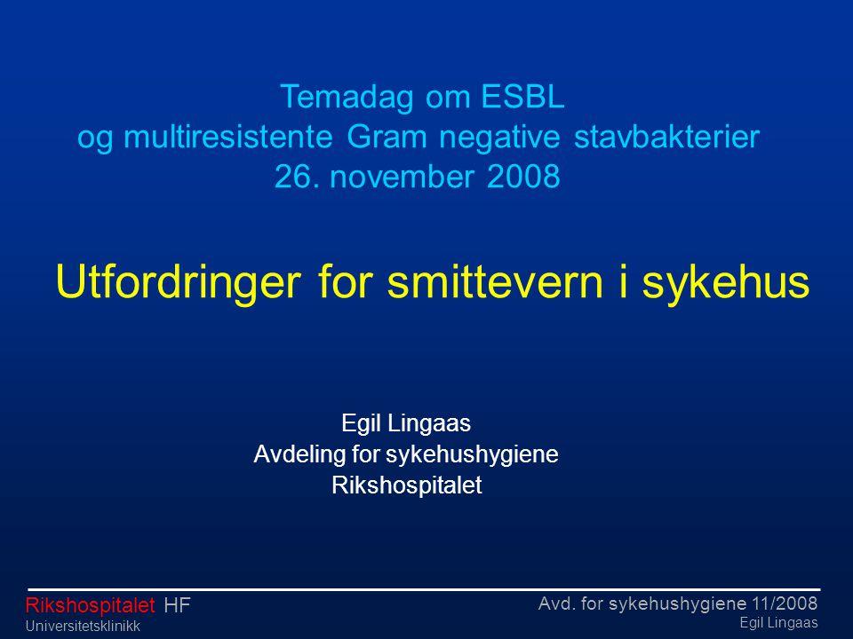 Avd. for sykehushygiene 11/2008 Egil Lingaas Rikshospitalet HF Universitetsklinikk Utfordringer for smittevern i sykehus Egil Lingaas Avdeling for syk