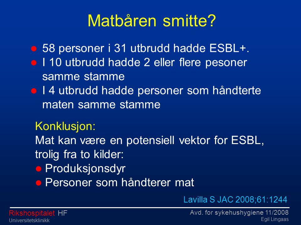 Avd. for sykehushygiene 11/2008 Egil Lingaas Rikshospitalet HF Universitetsklinikk Lavilla S JAC 2008;61:1244  58 personer i 31 utbrudd hadde ESBL+.