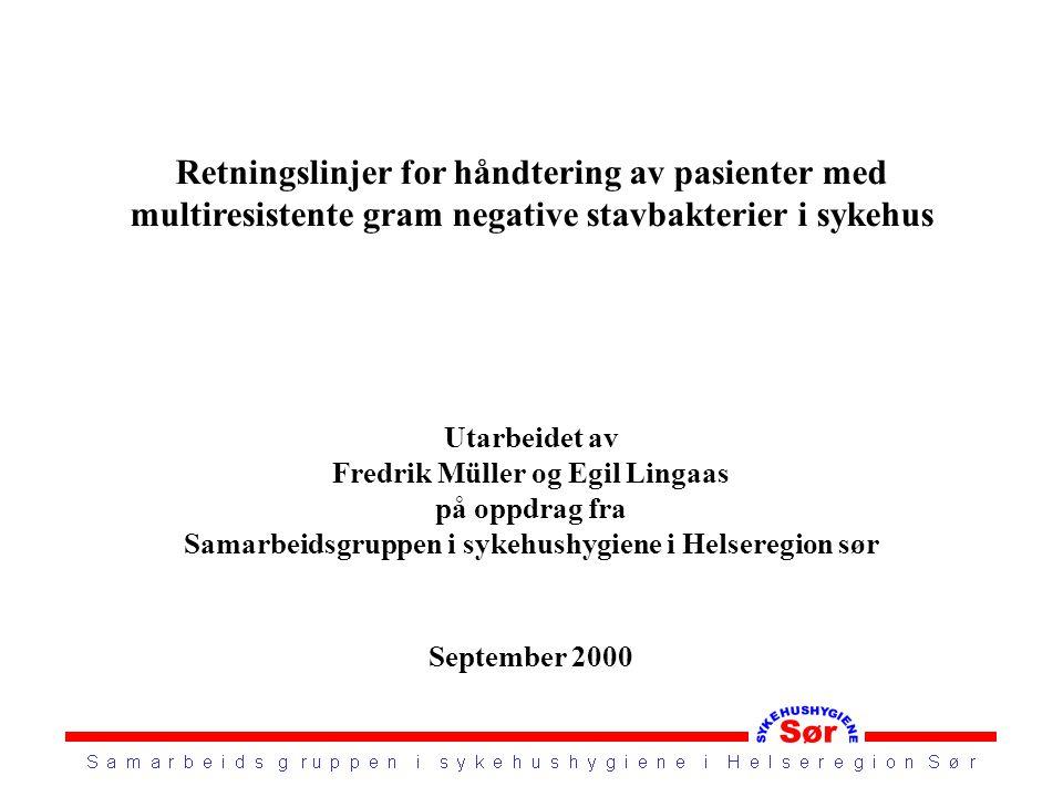 Retningslinjer for håndtering av pasienter med multiresistente gram negative stavbakterier i sykehus Utarbeidet av Fredrik Müller og Egil Lingaas på o