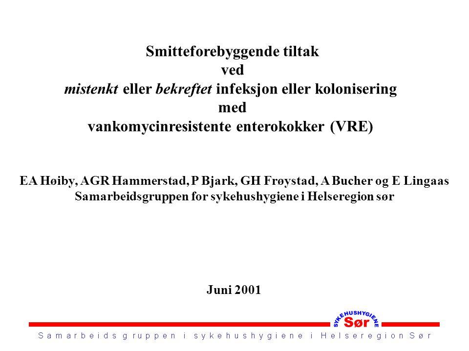 Smitteforebyggende tiltak ved mistenkt eller bekreftet infeksjon eller kolonisering med vankomycinresistente enterokokker (VRE) EA Høiby, AGR Hammerst