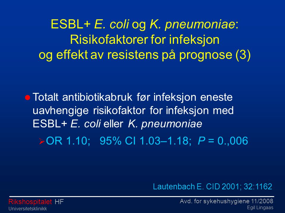 Avd. for sykehushygiene 11/2008 Egil Lingaas Rikshospitalet HF Universitetsklinikk  Totalt antibiotikabruk før infeksjon eneste uavhengige risikofakt