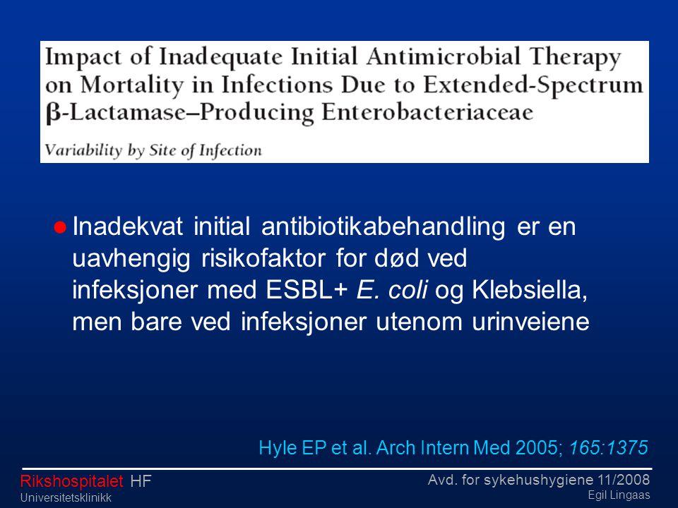 Avd. for sykehushygiene 11/2008 Egil Lingaas Rikshospitalet HF Universitetsklinikk  Inadekvat initial antibiotikabehandling er en uavhengig risikofak
