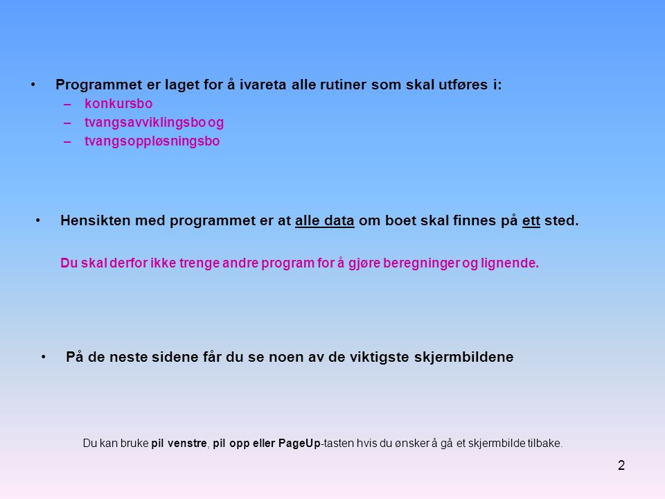 2 •Programmet er laget for å ivareta alle rutiner som skal utføres i: –konkursbo –tvangsavviklingsbo og –tvangsoppløsningsbo •På de neste sidene får d