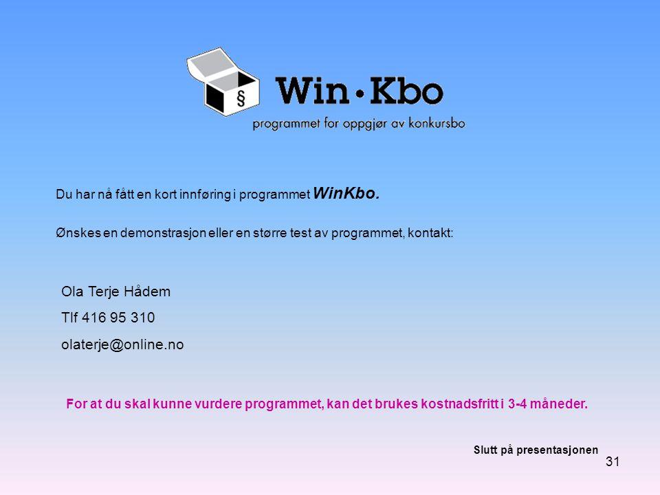 31 Du har nå fått en kort innføring i programmet WinKbo. Ønskes en demonstrasjon eller en større test av programmet, kontakt: Ola Terje Hådem Tlf 416