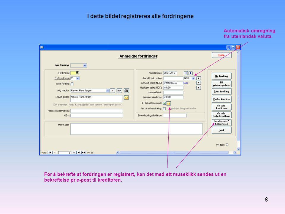 8 I dette bildet registreres alle fordringene For å bekrefte at fordringen er registrert, kan det med ett museklikk sendes ut en bekreftelse pr e-post