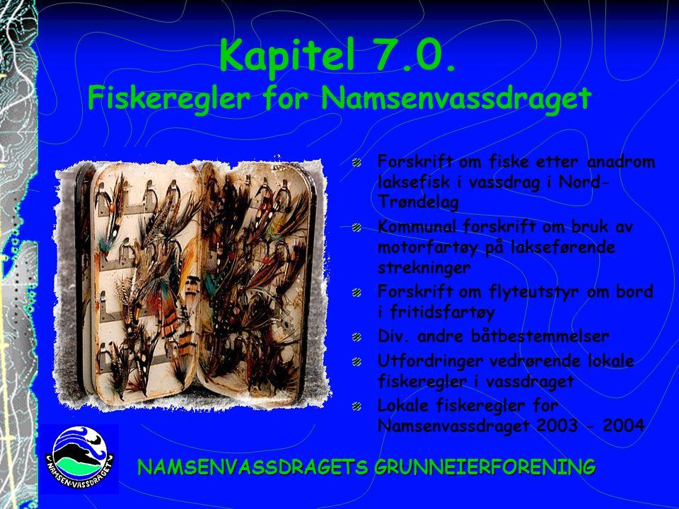 Kapitel 7.0. Fiskeregler for Namsenvassdraget Forskrift om fiske etter anadrom laksefisk i vassdrag i Nord- Trøndelag Kommunal forskrift om bruk av mo