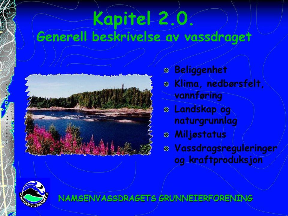 Kapitel 2.0. Generell beskrivelse av vassdraget Beliggenhet Klima, nedbørsfelt, vannføring Landskap og naturgrunnlag Miljøstatus Vassdragsreguleringer