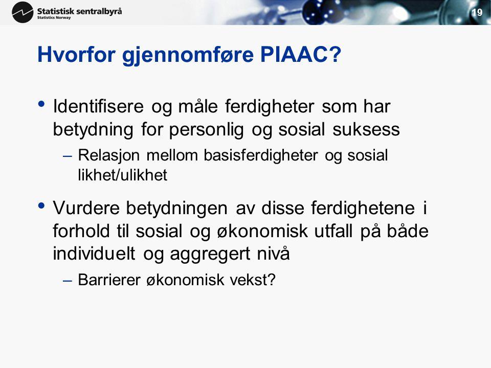 19 Hvorfor gjennomføre PIAAC? • Identifisere og måle ferdigheter som har betydning for personlig og sosial suksess –Relasjon mellom basisferdigheter o