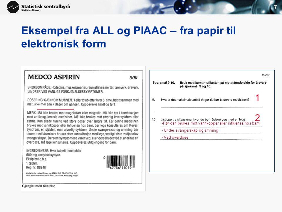 7 Eksempel fra ALL og PIAAC – fra papir til elektronisk form 1 2 _______ -Før den brukes mot vannkopper eller influensa hos barn - Under svangerskap og amming - Ved overdose