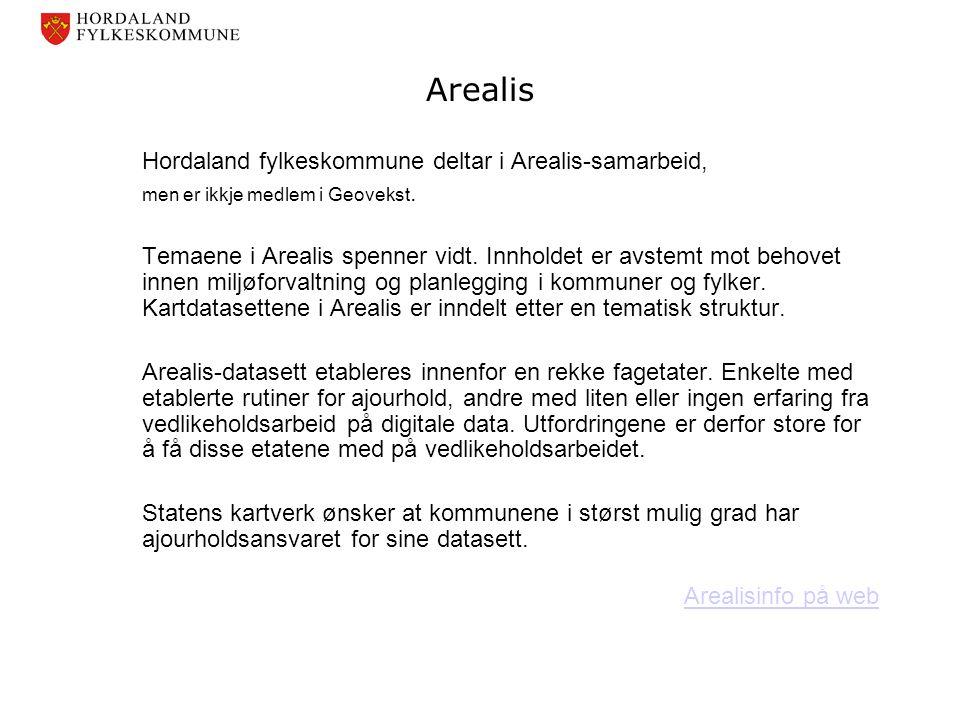 Arealis Hordaland fylkeskommune deltar i Arealis-samarbeid, men er ikkje medlem i Geovekst. Temaene i Arealis spenner vidt. Innholdet er avstemt mot b
