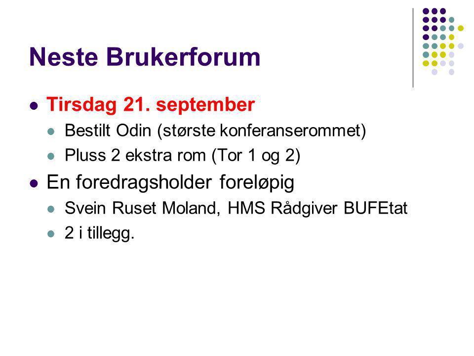Neste Brukerforum  Tirsdag 21. september  Bestilt Odin (største konferanserommet)  Pluss 2 ekstra rom (Tor 1 og 2)  En foredragsholder foreløpig 