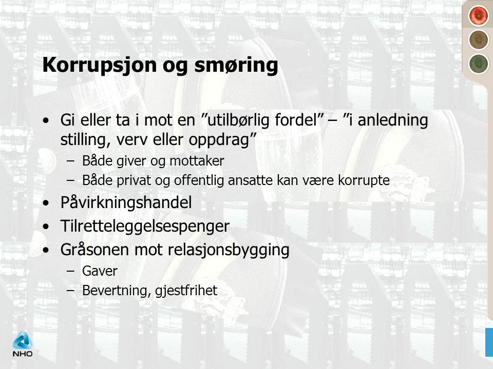 """Korrupsjon og smøring •Gi eller ta i mot en """"utilbørlig fordel"""" – """"i anledning stilling, verv eller oppdrag"""" –Både giver og mottaker –Både privat og o"""
