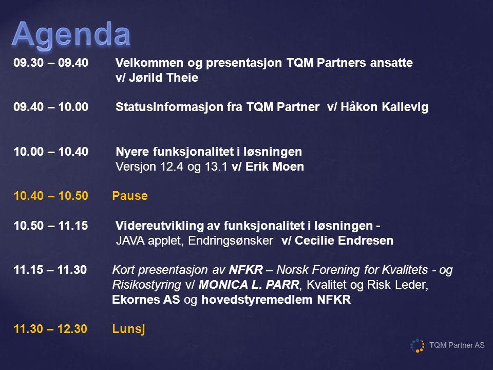 09.30 – 09.40 Velkommen og presentasjon TQM Partners ansatte v/ Jørild Theie 09.40 – 10.00 Statusinformasjon fra TQM Partner v/ Håkon Kallevig 10.00 –