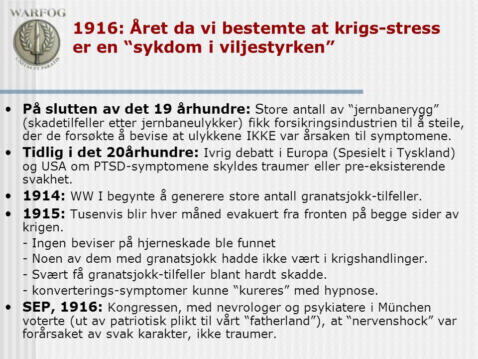"""1916: Året da vi bestemte at krigs-stress er en """"sykdom i viljestyrken"""" •På slutten av det 19 århundre: S tore antall av """"jernbanerygg"""" (skadetilfelle"""