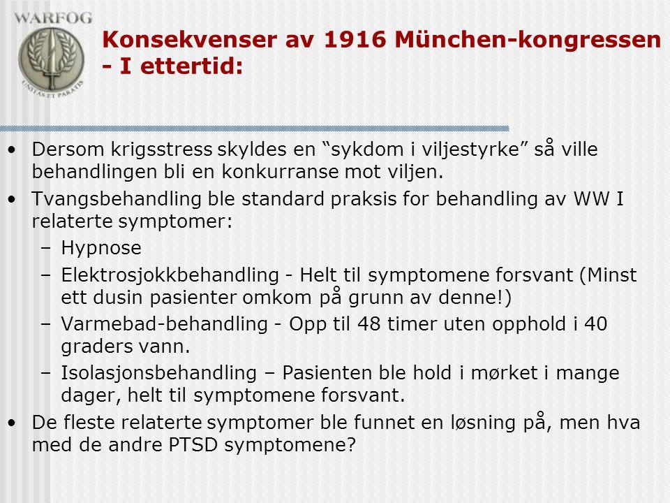 """Konsekvenser av 1916 München-kongressen - I ettertid: •Dersom krigsstress skyldes en """"sykdom i viljestyrke"""" så ville behandlingen bli en konkurranse m"""