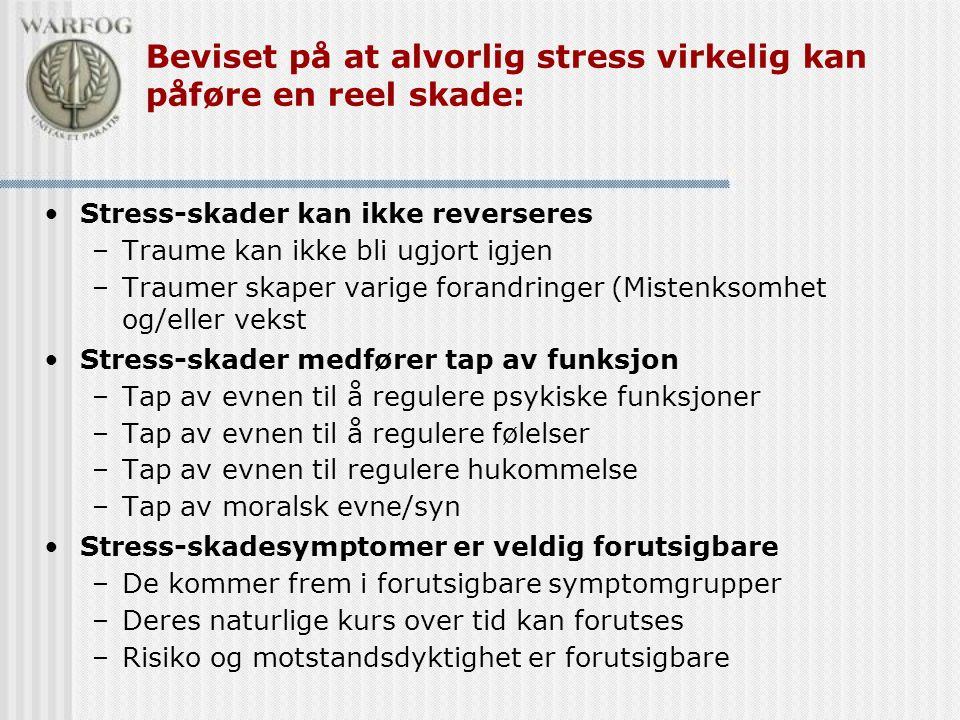 Beviset på at alvorlig stress virkelig kan påføre en reel skade: •Stress-skader kan ikke reverseres –Traume kan ikke bli ugjort igjen –Traumer skaper