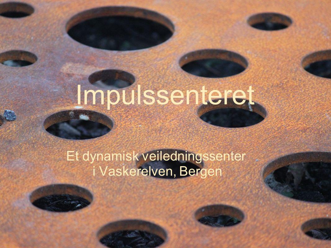 Impulssenteret Et dynamisk veiledningssenter i Vaskerelven, Bergen