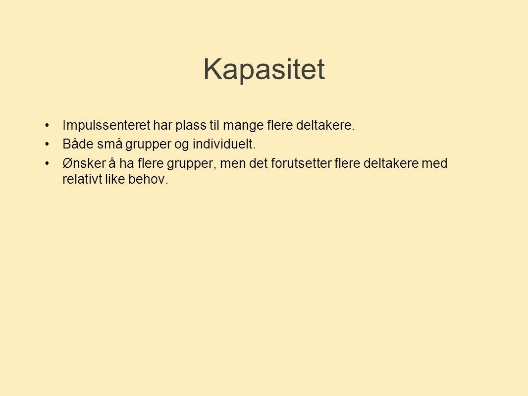 Kapasitet •Impulssenteret har plass til mange flere deltakere. •Både små grupper og individuelt. •Ønsker å ha flere grupper, men det forutsetter flere