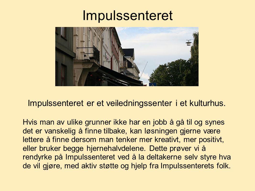 Impulssenteret Impulssenteret er et veiledningssenter i et kulturhus. Hvis man av ulike grunner ikke har en jobb å gå til og synes det er vanskelig å
