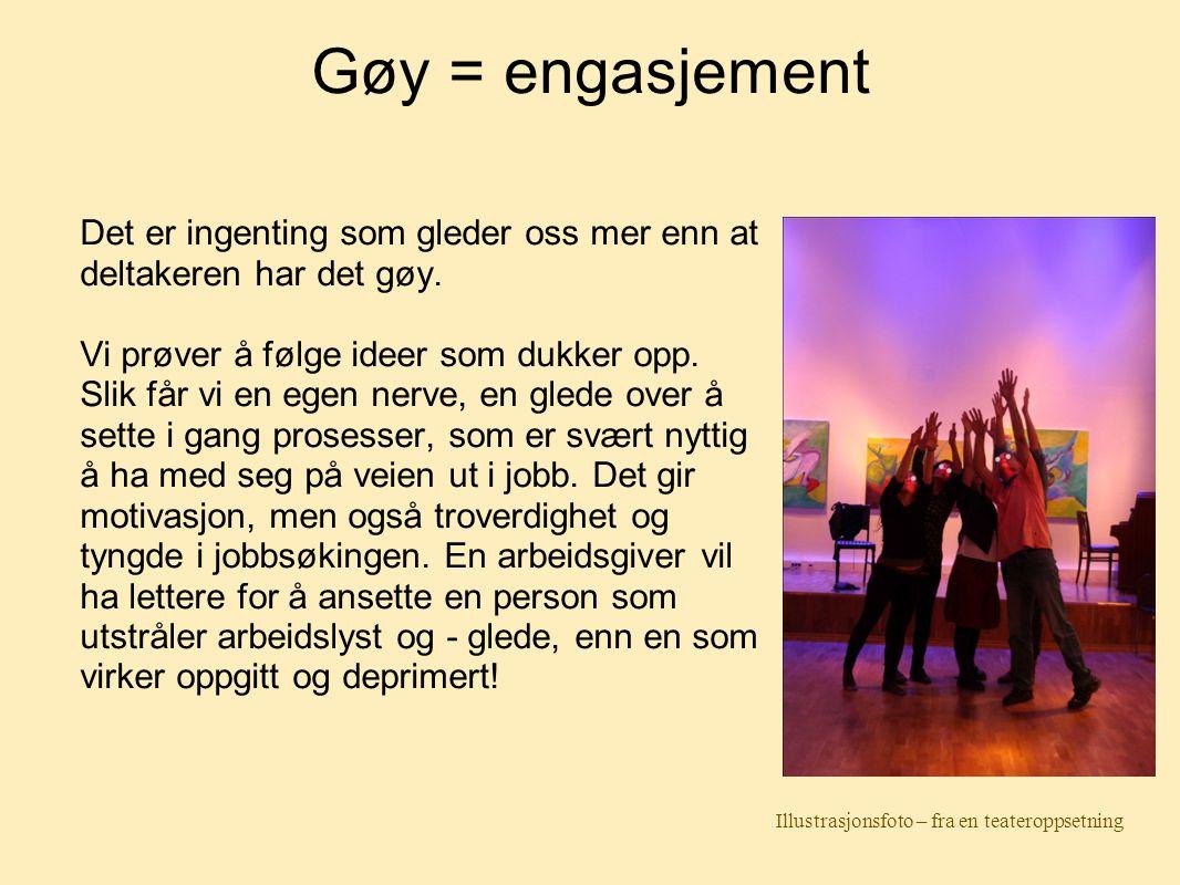 Gøy = engasjement Det er ingenting som gleder oss mer enn at deltakeren har det gøy. Vi prøver å følge ideer som dukker opp. Slik får vi en egen nerve