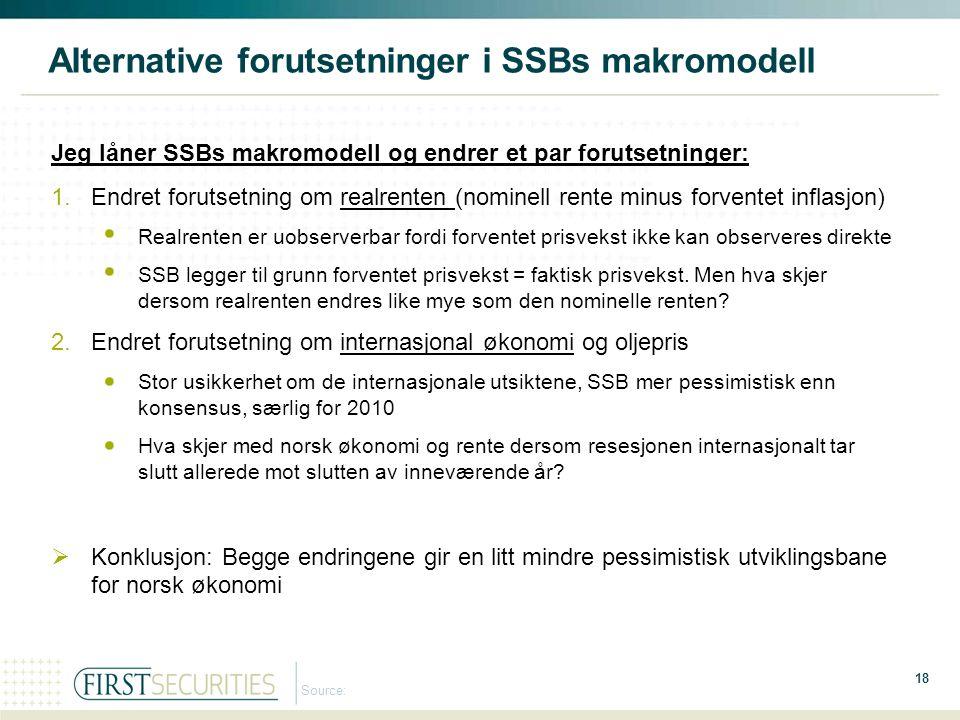 18 Source: Alternative forutsetninger i SSBs makromodell Jeg låner SSBs makromodell og endrer et par forutsetninger: 1.Endret forutsetning om realrent