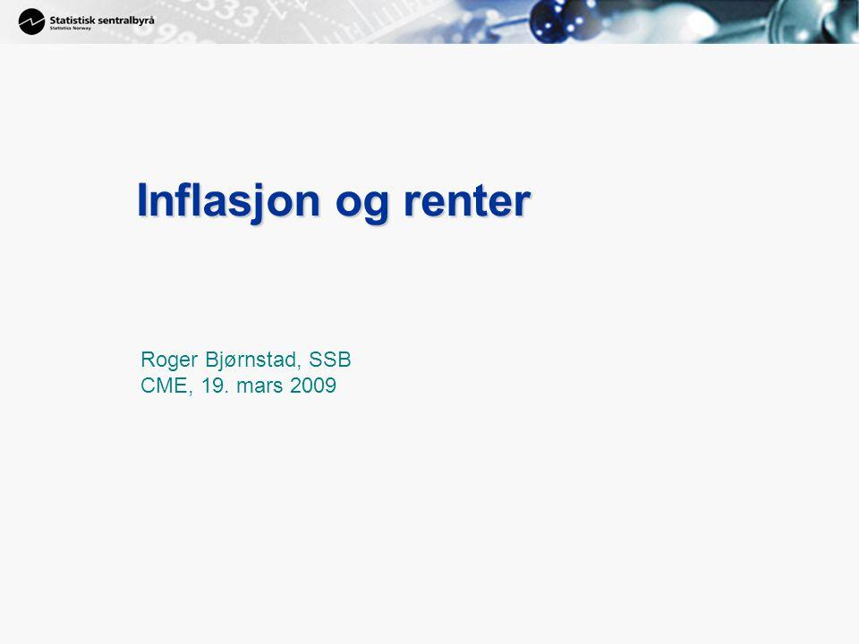 35 Inflasjon og renter Roger Bjørnstad, SSB CME, 19. mars 2009